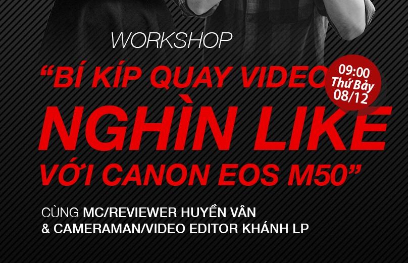 """Workshop """"Bí kíp quay video clip """"nghìn like"""" với máy ảnh Canon"""""""